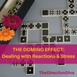 The Domino Effect: Dealing with Reactions and Stress by Judy Davis, The Direction Diva
