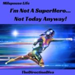 Military Life: I'm Not A Superhero…not today anyway!