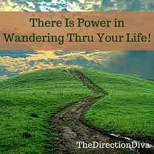 Thumbnail image for There is Power in Wandering Thru Your Life