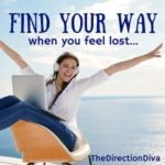 Finding Your Way When You Feel Lost…by Judy Davis, The Direction Diva